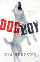 Dog Boy: A Novel by Eva Hornung